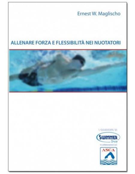Allenare forza e flessibilita nei nuotatori di E.W.Maglischo