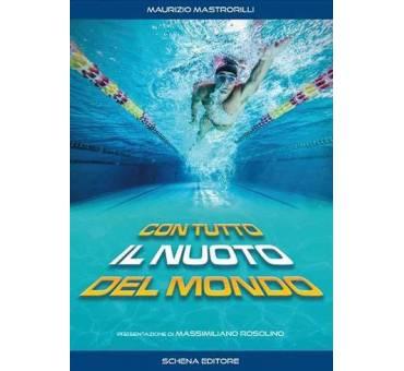 Con Tutto il Nuoto del Mondo di Maurizio Mastrorilli